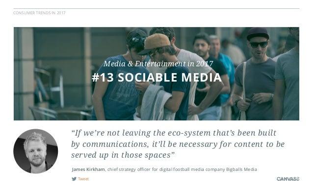 "CONSUMER TRENDS IN 2017 Tweet James Kirkham, chief strategy officer for digital football media company Bigballs Media ""If we..."
