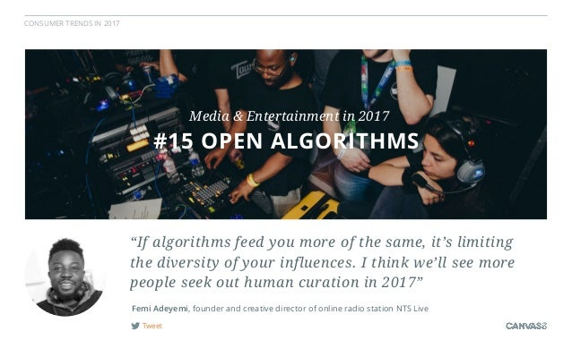 """CONSUMER TRENDS IN 2017 Tweet """"If algorithms feed you more of the same, it's limiting  the diversity of your influences. ..."""