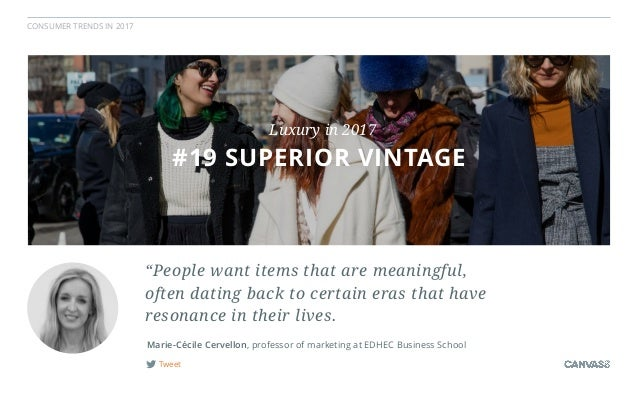 """CONSUMER TRENDS IN 2017 Tweet Marie-Cécile Cervellon, professor of marketing at EDHEC Business School """"People want items t..."""