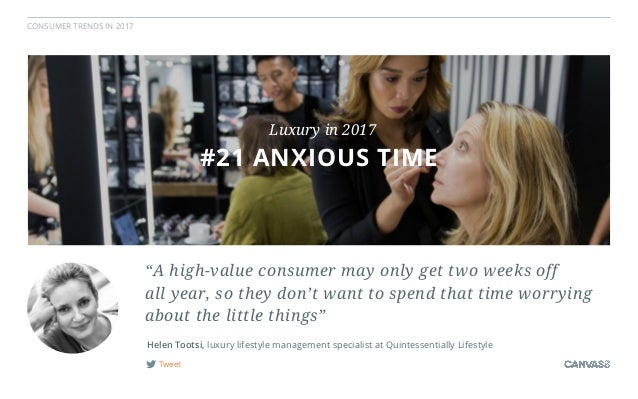 CONSUMER TRENDS IN 2017 Tweet Helen Tootsi, luxury lifestyle management specialist at Quintessentially Lifestyle #2 PEOPLE...