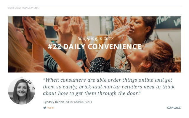 """CONSUMER TRENDS IN 2017 Tweet Lyndsey Dennis, editor of Retail Focus #22 DAILY CONVENIENCE Shopping in 2017 """"When consumer..."""