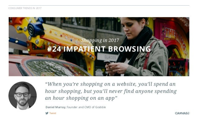 """CONSUMER TRENDS IN 2017 Tweet """"When you're shopping on a website, you'll spend an hour shopping, but you'll never find any..."""