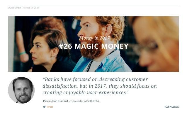"CONSUMER TRENDS IN 2017 Tweet Pierre-Jean Hanard, co-founder of SHAREPA ""Banks have focused on decreasing customer  dissa..."