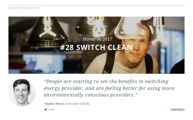 """CONSUMER TRENDS IN 2017 Tweet Hayden Wood, co-founder of Bulb """"People are starting to see the benefits in switching energy..."""
