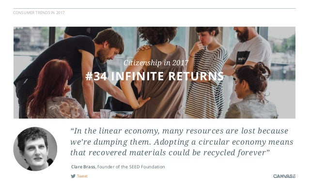 """CONSUMER TRENDS IN 2017 Tweet Clare Brass, founder of the SEED Foundation #34 INFINITE RETURNS Citizenship in 2017 """"In the..."""
