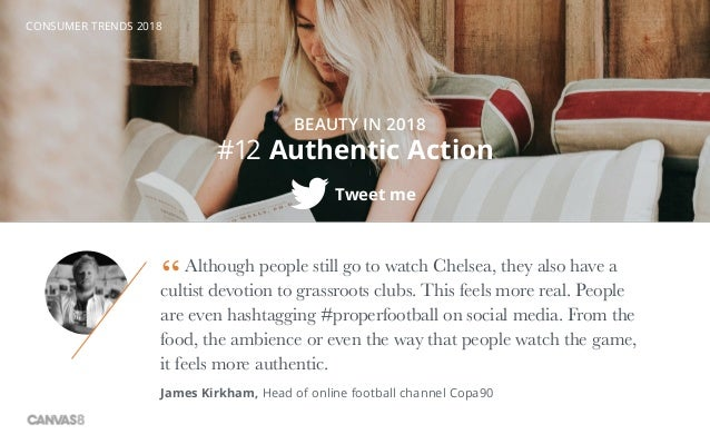 CONSUMER TRENDS 2018 #12 Authentic Action BEAUTY IN 2018 Tweet me Although people still go to watch Chelsea, they also hav...
