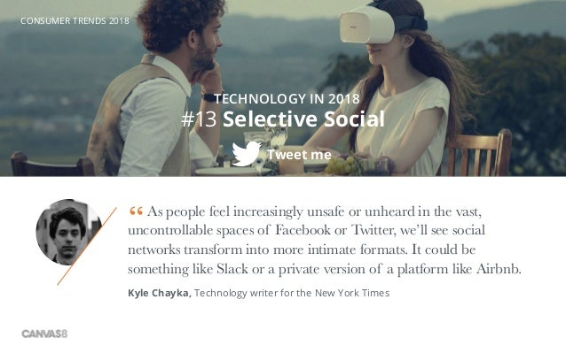 CONSUMER TRENDS 2018 #13 Selective Social TECHNOLOGY IN 2018 Tweet me As people feel increasingly unsafe or unheard in the...