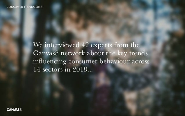 We interviewed 42 experts from the Canvas8 network about the key trends influencing consumer behaviour across 14 sectors i...