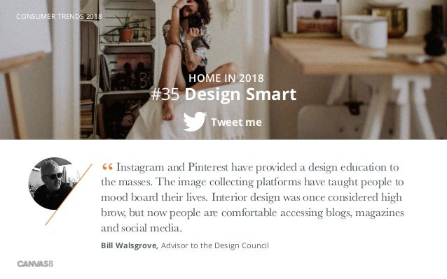 CONSUMER TRENDS 2018 #35 Design Smart Tweet me HOME IN 2018 Instagram and Pinterest have provided a design education to th...
