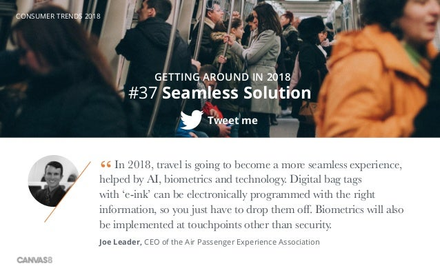 CONSUMER TRENDS 2018 #37 Seamless Solution Tweet me GETTING AROUND IN 2018 In 2018, travel is going to become a more seaml...