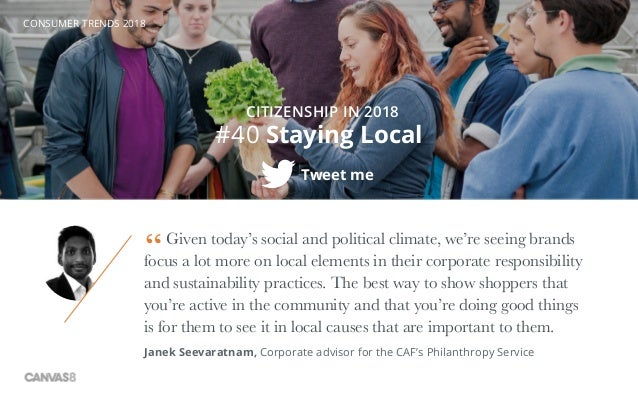 CONSUMER TRENDS 2018 #40 Staying Local CITIZENSHIP IN 2018 Tweet me Given today's social and political climate, we're seei...