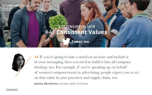 CONSUMER TRENDS 2018 #41 Consistent Values CITIZENSHIP IN 2018 Tweet me If you're going to take a stand on an issue and in...