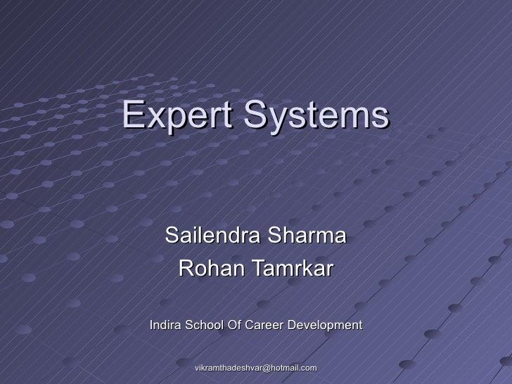 Expert Systems Sailendra Sharma Rohan Tamrkar Indira School Of Career Development [email_address]
