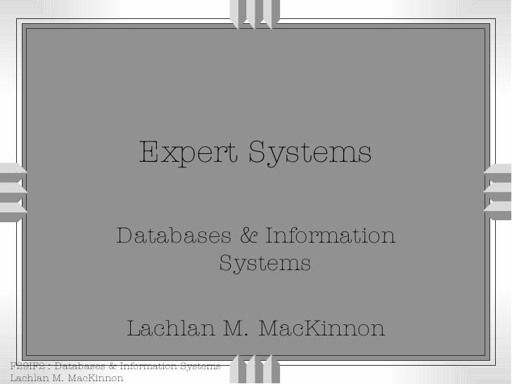 Expert Systems Databases & Information Systems Lachlan M. MacKinnon