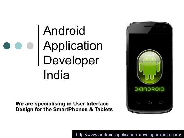 Android          Application          Developer          IndiaWe are specialising in User InterfaceDesign for the SmartPho...