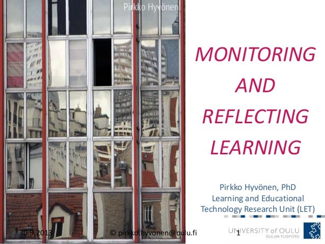 MONITORING AND REFLECTING LEARNING Pirkko Hyvönen, PhD Learning and Educational Technology Research Unit (LET) 30.9.2013 1...