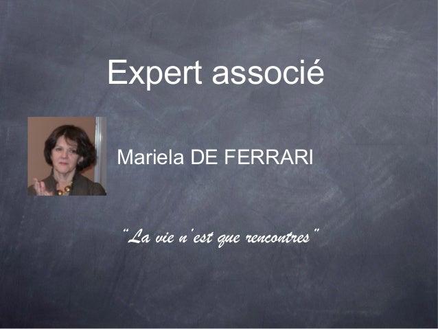 """Expert associé Mariela DE FERRARI """"La vie n'est que rencontres"""""""