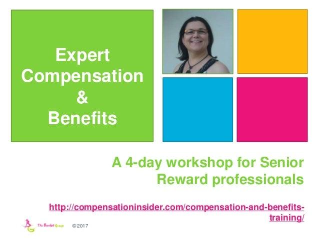 © 2017 Expert Compensation & Benefits A 4-day workshop for Senior Reward professionals http://compensationinsider.com/comp...