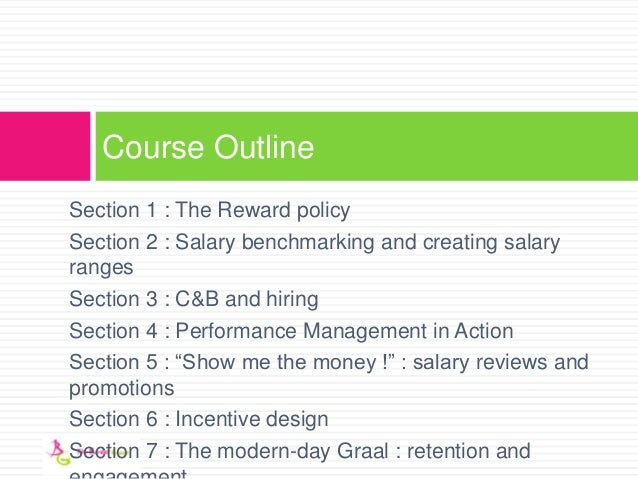 Section 1 : The Reward policy Section 2 : Salary benchmarking and creating salary ranges Section 3 : C&B and hiring Sectio...