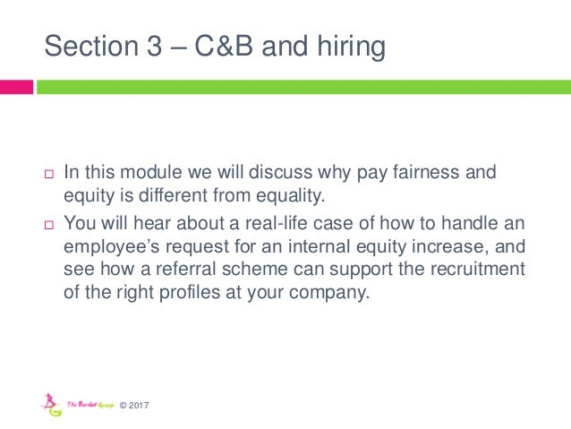 Section 3 – C&B and hiring  In this module we will discuss why pay fairness and equity is different from equality.  You ...