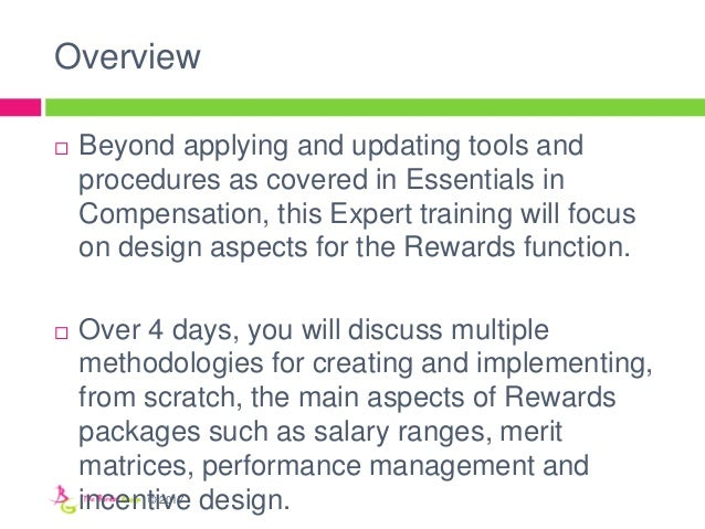 Overview  Beyond applying and updating tools and procedures as covered in Essentials in Compensation, this Expert trainin...