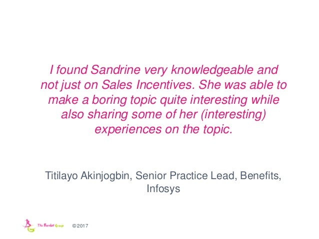 © 2017 I found Sandrine very knowledgeable and not just on Sales Incentives. She was able to make a boring topic quite int...
