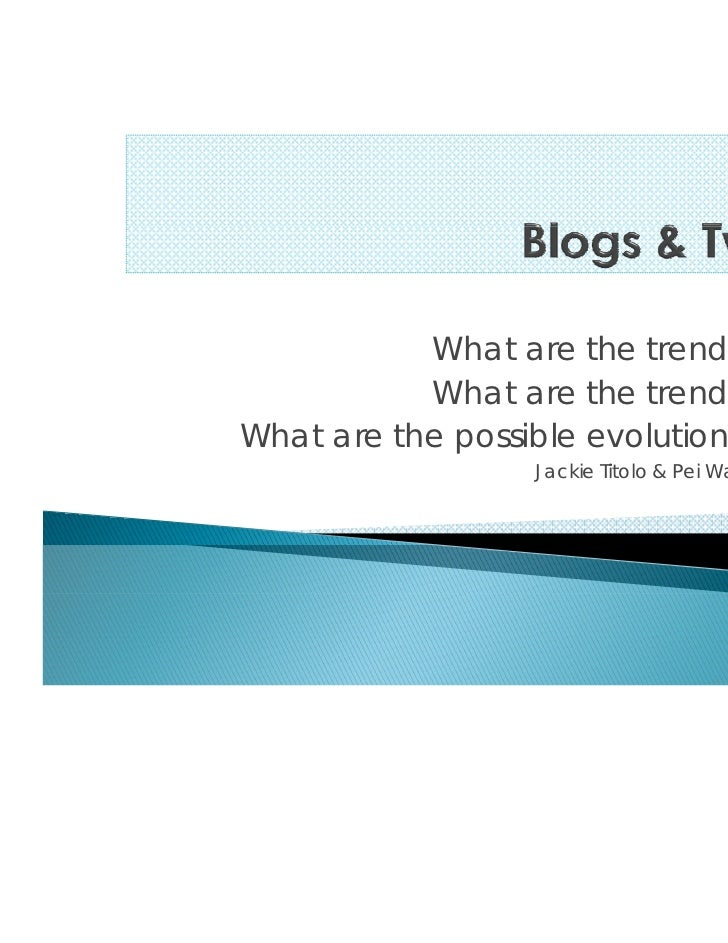 What are the trends?           What are the trends?What are the possible evolutions?                  Jackie Titolo & Pei ...