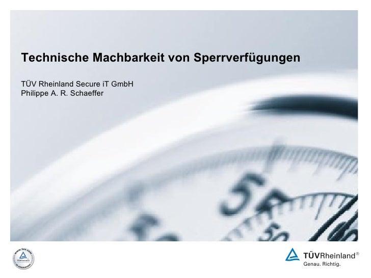 Technische Machbarkeit von Sperrverfügungen TÜV Rheinland Secure iT GmbH Philippe A. R. Schaeffer