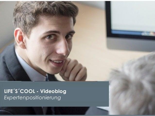LIFE´S´COOL - Videoblog Expertenpositionierung