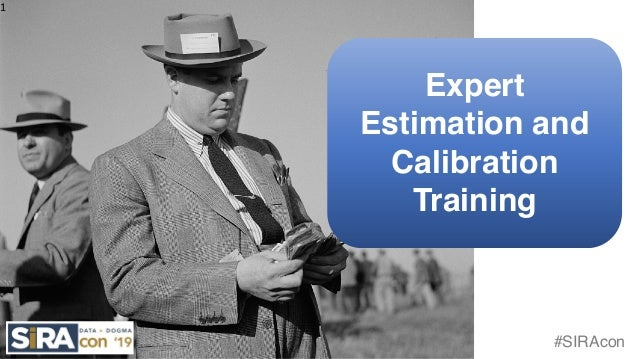 #SIRAcon 1 Expert Estimation and Calibration Training