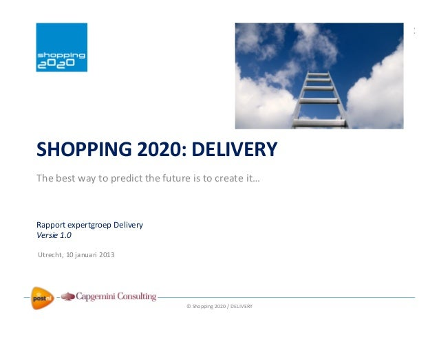© Shopping 2020 / DELIVERY In samenwerking met: SHOPPING 2020: DELIVERY The best way to predict the future is to create it...
