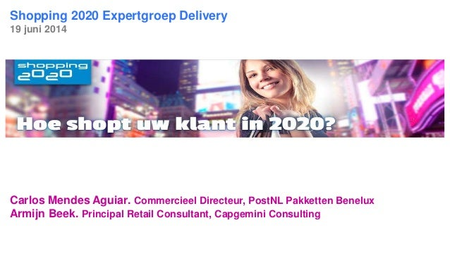 © Shopping 2020 / DELIVERY Shopping 2020 Expertgroep Delivery 19 juni 2014 Carlos Mendes Aguiar. Commercieel Directeur, Po...
