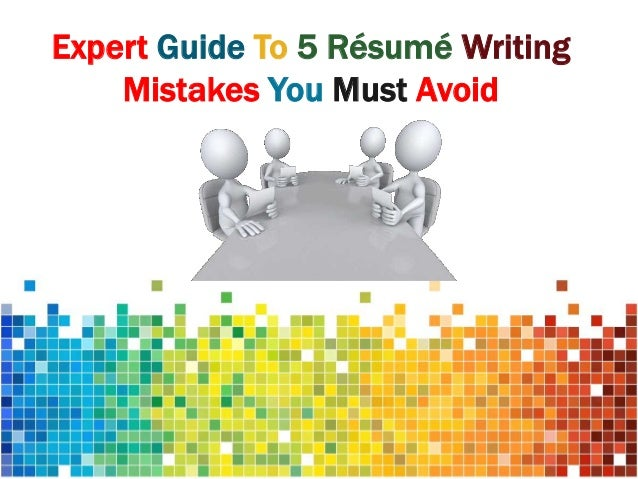 Expert Guide To 5 Résumé Writing Mistakes You Must Avoid