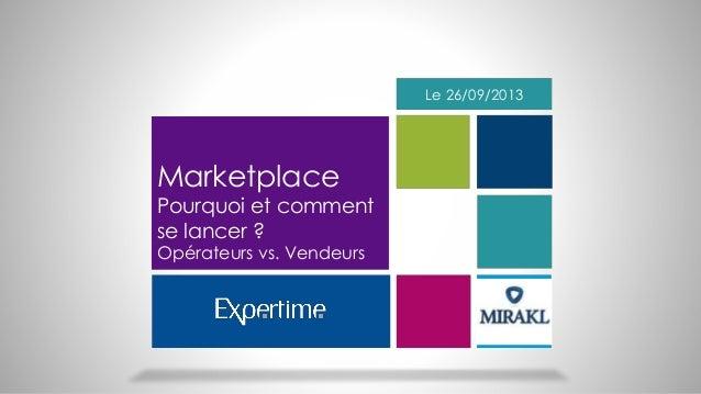 Le 26/09/2013  Marketplace  Pourquoi et comment se lancer ? Opérateurs vs. Vendeurs