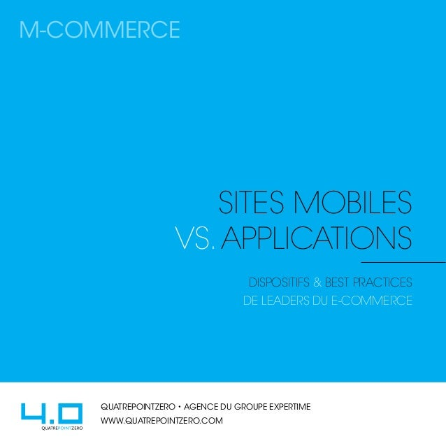 M-COMMERCE  SiteS mobileS vs. applications dispositifs & best practices de leaders du e-commerce  QUATREPOINTZERO • AGENCE...