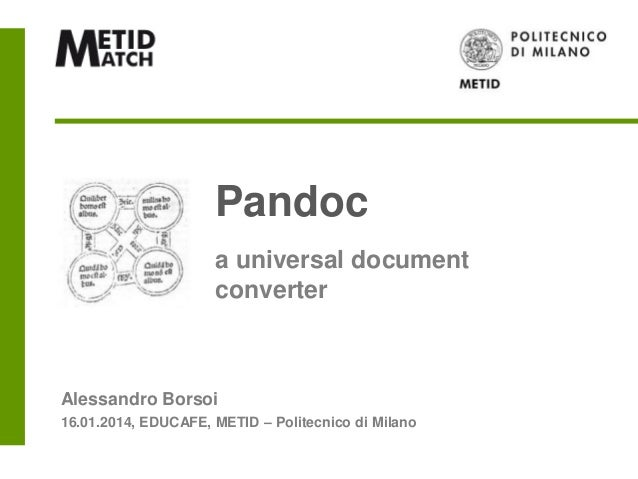 Pandoc a universal document converter  Alessandro Borsoi 16.01.2014, EDUCAFE, METID – Politecnico di Milano