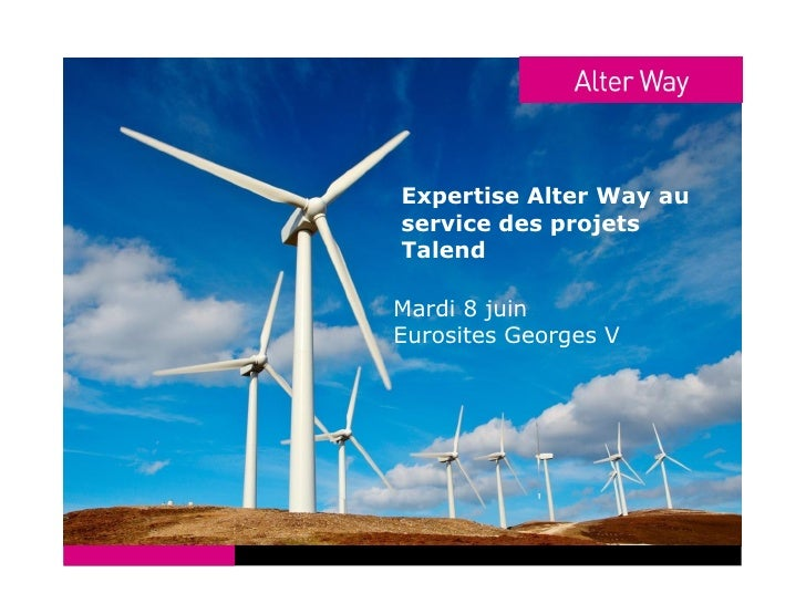 Expertise Alter Way au service des projets Talend  Mardi 8 juin Eurosites Georges V