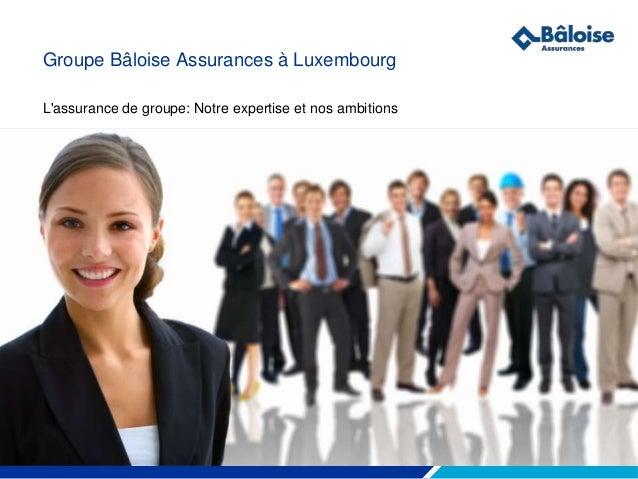 Votre sécurité nous tient à cœur.Wir machen Sie sicherer. Groupe Bâloise Assurances à Luxembourg L'assurance de groupe: N...