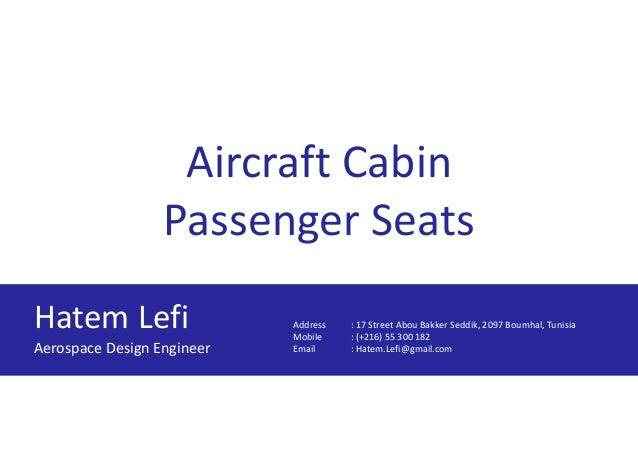 Aircraft Cabin Passenger Seats Hatem Lefi Aerospace Design Engineer Address : 17 Street Abou Bakker Seddik, 2097 Boumhal, ...