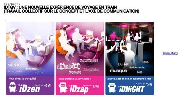 IDTGV : UNE NOUVELLE EXPÉRIENCE DE VOYAGE EN TRAIN (TRAVAIL COLLECTIF SUR LE CONCEPT ET L'AXE DE COMMUNICATION) Cas client...