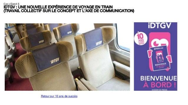 Cas client 5 Retour sur 10 ans de succès IDTGV : UNE NOUVELLE EXPÉRIENCE DE VOYAGE EN TRAIN (TRAVAIL COLLECTIF SUR LE CONC...