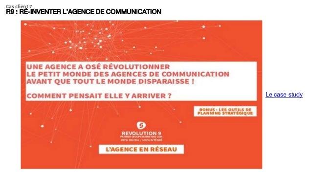 R9 : RÉ-INVENTER L'AGENCE DE COMMUNICATION Cas client 7 Le case study