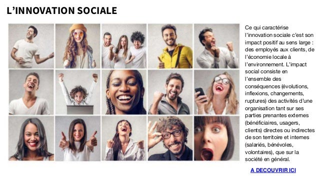 L'INNOVATION SOCIALE A DECOUVRIR ICI Ce qui caractérise l'innovation sociale c'est son impact positif au sens large : des ...