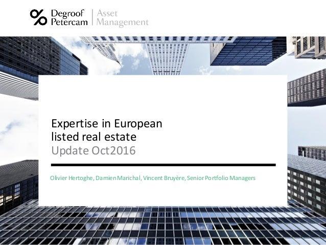 Update Oct2016 Expertise in European listed real estate Olivier Hertoghe, DamienMarichal,Vincent Bruyère, SeniorPortfolio ...