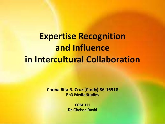 Expertise Recognition and Influence in Intercultural Collaboration Chona Rita R. Cruz (Cindy) 86-16518 PhD Media Studies C...