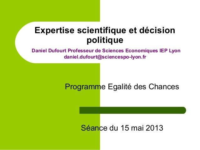 Expertise scientifique et décision politique Daniel Dufourt Professeur de Sciences Economiques IEP Lyon daniel.dufourt@sci...