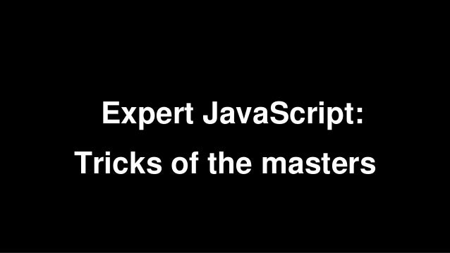 Tricks of the masters Expert JavaScript: