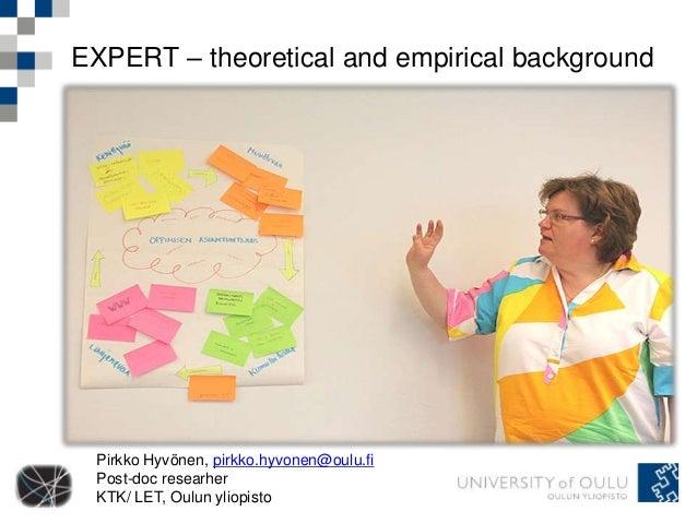 EXPERT – theoretical and empirical background Pirkko Hyvönen, pirkko.hyvonen@oulu.fi Post-doc researher KTK/ LET, Oulun yl...