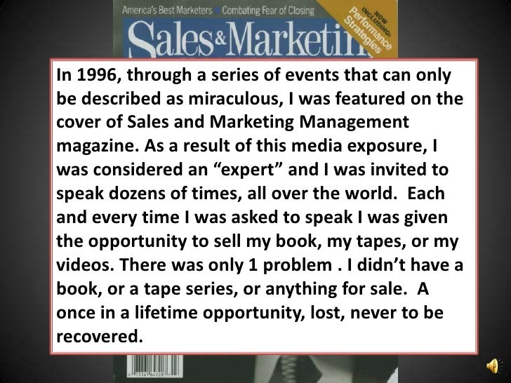 In 1996, through a series of events that can only be described as miraculous, I was featured on the cover of Sales and Mar...