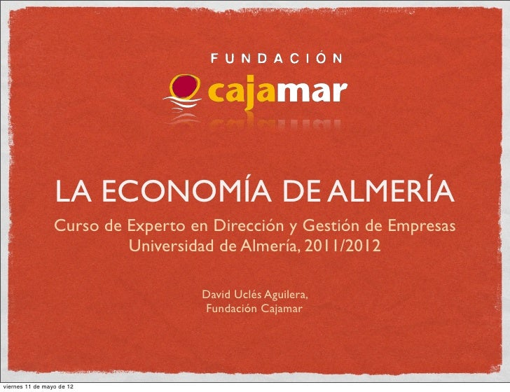 LA ECONOMÍA DE ALMERÍA                 Curso de Experto en Dirección y Gestión de Empresas                          Univer...
